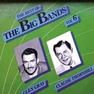 Glen Gray \ Claude Thornhill - The Best Of The Big Bands Vol.6