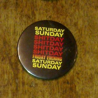 Значок  суббота, воскресенье, дерьмовый день…, пятница…