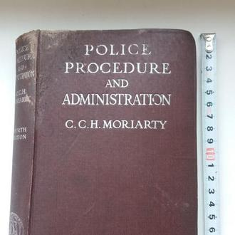 Police procedure and administration (Полицейская процедура и администрация) C.C.H. Moriarty 1944г.