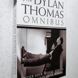 Dylan Thomas. The Dylan Thomas Omnibus:.