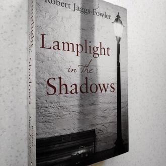 Robert Jaggs-Fowler. Lamplight in the Shadows. С автографом автора.