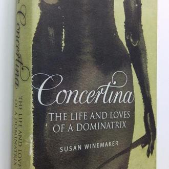 Susan Winemaker. Concertina: The Life And Loves Of A Dominatrix.