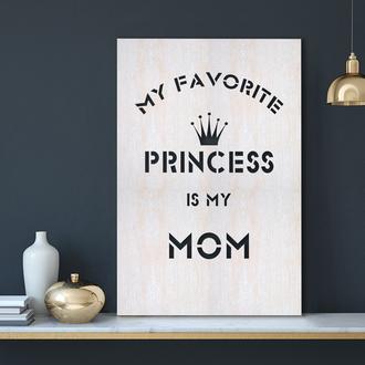 """Декоративна дерев'яна дошка на стіну """"Моя улюблена принцеса - моя мама"""""""