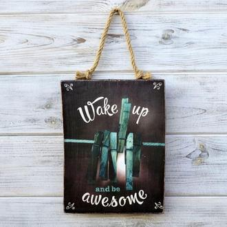 Панно рустик «Wake Up & Be Awesome»