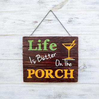 Табличка рустик «Life Is Better On The Porch»