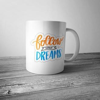 """Чашка с принтом """"Follow your dreams"""""""