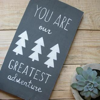 "Табличка ""You are our greatest adventure"""