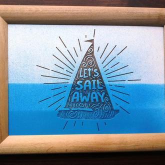 "Картина ""let's sail away"", гравировка по дереву"