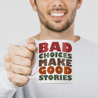 Чашка с мотивационным слоганом Bad choice make good stories