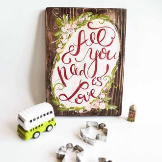 Табличка деревянная  All you need is love
